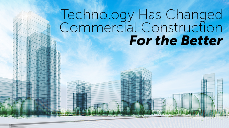 Technology Has Changed Commercial Construction For the Better
