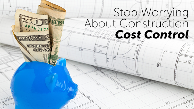 Stop Worrying About Construction Cost Control