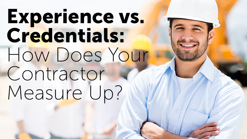Experience vs. Credentials: How Does Your Contractor Measure Up?