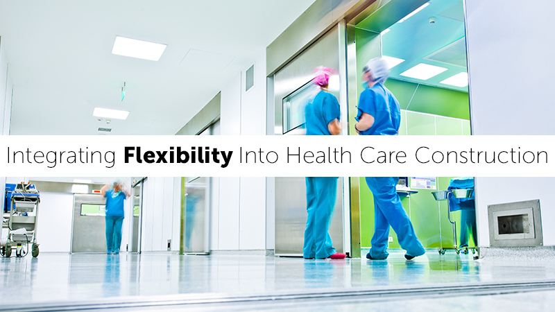 Integrating Flexibility Into Health Care Construction
