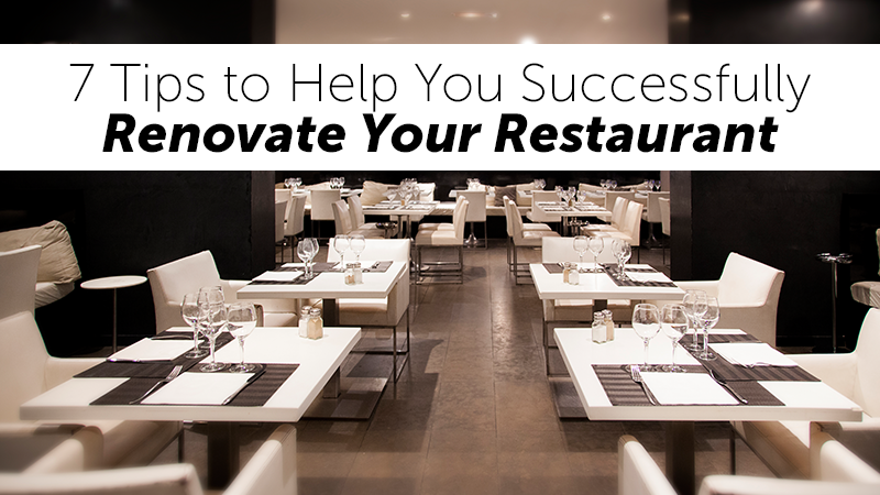 7 Tips to Help You Successfully Renovate Your Restaurant