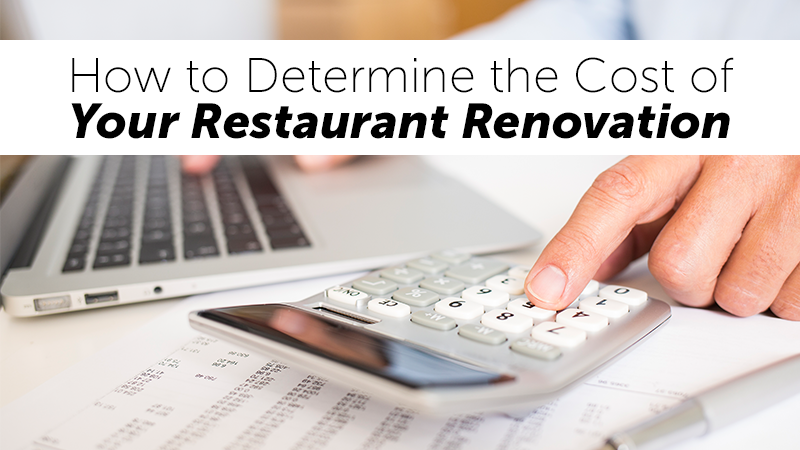 How to Determine the Cost of Your Restaurant Renovation